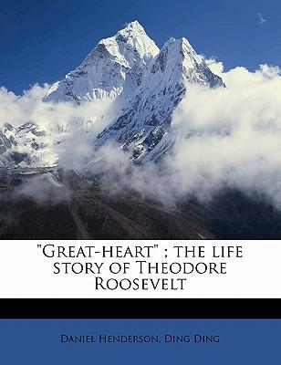 Great-Heart; The Life Story of Theodore Roosevelt