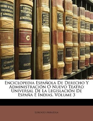 Enciclopedia Española De Derecho Y Administración O Nuevo Teatro Universal De La Legislación De España E Indias, Volume 3
