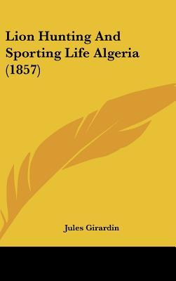 Lion Hunting and Sporting Life Algeria (1857)