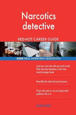 Narcotics detective RED-HOT Career Guide; 2580 REAL Interview Questions