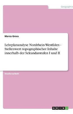 Lehrplananalyse Nordrhein-Westfalen - Stellenwert topographischer Inhalte innerhalb der Sekundarstufen I und II