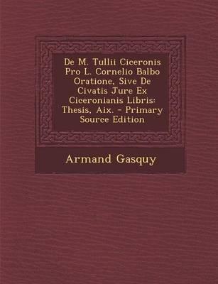 de M. Tullii Ciceronis Pro L. Cornelio Balbo Oratione, Sive de Civatis Jure Ex Ciceronianis Libris