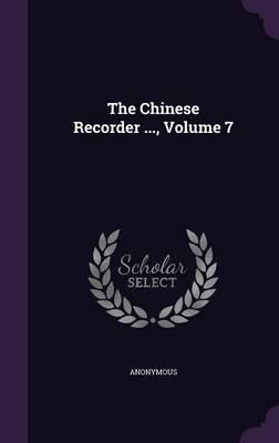 The Chinese Recorder ..., Volume 7