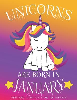 Primary Composition NoteBook Unicorns Are Born In January