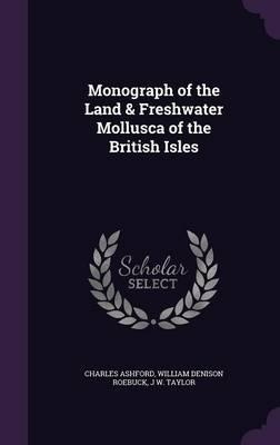 Monograph of the Land & Freshwater Mollusca of the British Isles