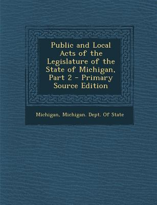Public and Local Acts of the Legislature of the State of Michigan, Part 2 - Primary Source Edition