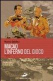 Macao, l'inferno del gioco. Piccolo romanzo fra l'antico e il moderno