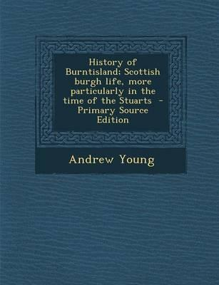 History of Burntisland; Scottish Burgh Life, More Particularly in the Time of the Stuarts
