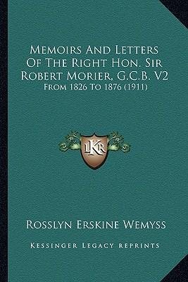 Memoirs and Letters of the Right Hon. Sir Robert Morier, G.Cmemoirs and Letters of the Right Hon. Sir Robert Morier, G.C.B. V2 .B. V2