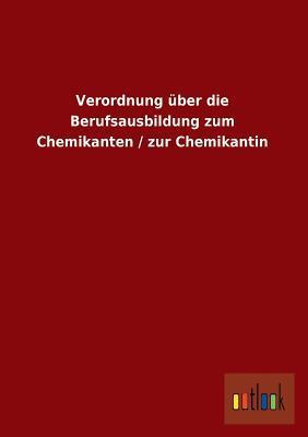 Verordnung über die Berufsausbildung zum Chemikanten / zur Chemikantin