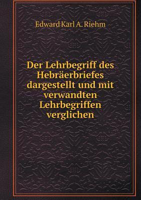 Der Lehrbegriff Des Hebraerbriefes Dargestellt Und Mit Verwandten Lehrbegriffen Verglichen