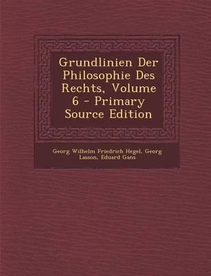 Grundlinien Der Philosophie Des Rechts, Volume 6 - Primary Source Edition