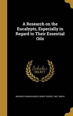 A Research on the Eucalypts, Especially in Regard to Their Essential Oils