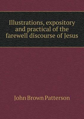 Illustrations, Expository and Practical of the Farewell Discourse of Jesus
