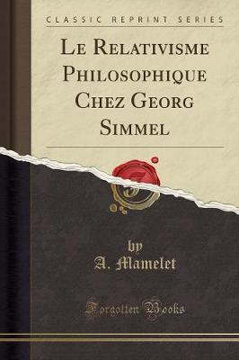 Le Relativisme Philosophique Chez Georg Simmel (Classic Reprint)