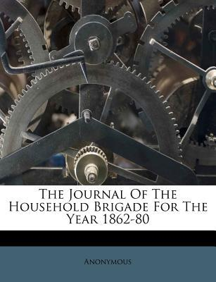 The Journal of the Household Brigade for the Year 1862-80