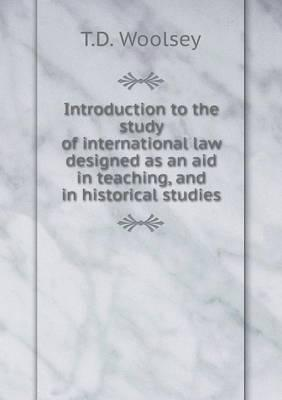 Introduction to the Study of International Law Designed as an Aid in Teaching, and in Historical Studies