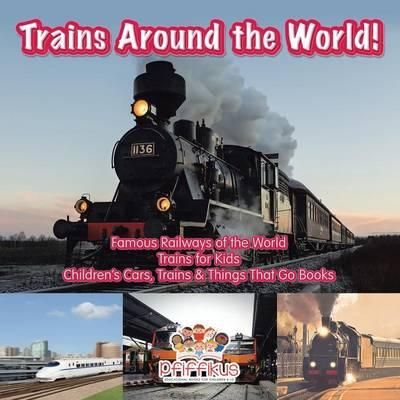 Trains Around the World! Famous Railways of the World - Trains for Kids - Children's Cars, Trains & Things That Go Books