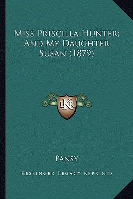 Miss Priscilla Hunter; And My Daughter Susan (1879) Miss Priscilla Hunter; And My Daughter Susan (1879)