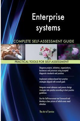 Enterprise Systems Complete Self-assessment Guide
