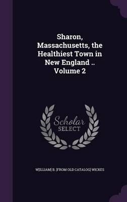 Sharon, Massachusetts, the Healthiest Town in New England .. Volume 2