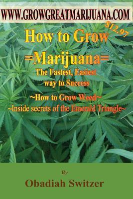 How to Grow Marijuana - The Fastest Easiest Way to Success