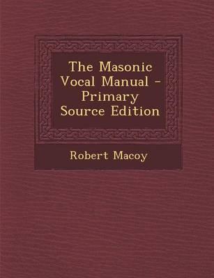 The Masonic Vocal Manual