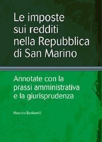 Le imposte sui redditi nella Repubblica di San Marino. Annotate con la prassi amministrativa e la giurisprudenza