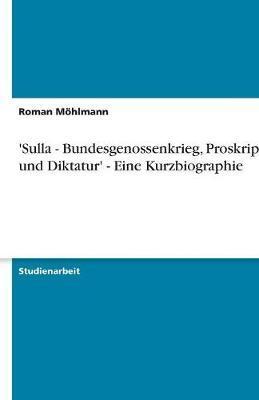 'Sulla - Bundesgenossenkrieg, Proskription und Diktatur' - Eine Kurzbiographie