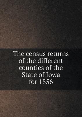 The Census Returns of the Different Counties of the State of Iowa for 1856