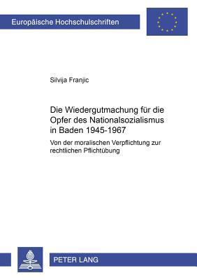 Die Wiedergutmachung für die Opfer des Nationalsozialismus in Baden 1945-1967