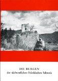 Die Burgen der westlichen und nördlichen Fränkischen Schweiz
