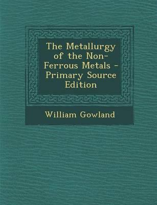 The Metallurgy of the Non-Ferrous Metals - Primary Source Edition