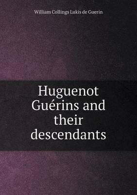 Huguenot Guerins and Their Descendants