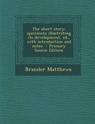 The Short Story; Specimens Illustrating Its Development, Ed., with Introduction and Notes