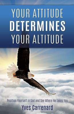 YOUR ATTITUDE DETERMINES YOUR