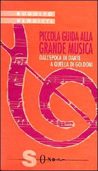 Piccola guida alla grande musica / Dall'Epoca di Dante a quella di Goldoni