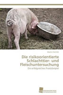Die risikoorientierte Schlachttier- und Fleischuntersuchung