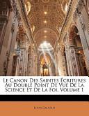 Le Canon Des Saintes Écritures Au Double Point de Vue de la Science Et de la Foi