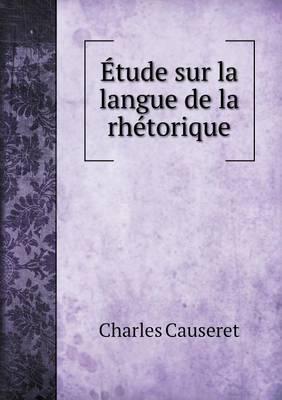 Etude Sur La Langue de La Rhetorique