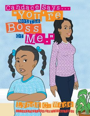 """Candace Says... """"You're Not The Boss Of Me."""""""