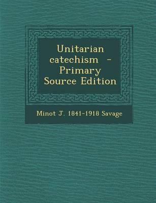 Unitarian Catechism - Primary Source Edition