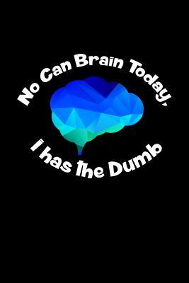 No Can Brain Today, I Has the Dumb
