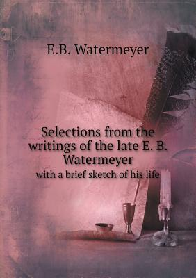 Selections from the Writings of the Late E. B. Watermeyer with a Brief Sketch of His Life