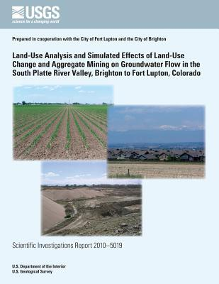 Land-Use Analysis and Simulated Effects of Land-Use Change and Aggregate Mining on Groundwater Flow in the South Platte River Valley, Brighton to Fort Lupton, Colorado
