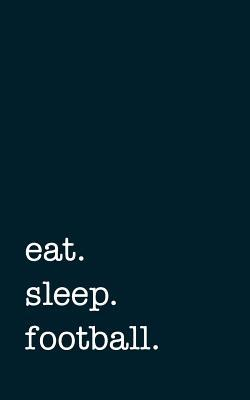 eat. sleep. football...