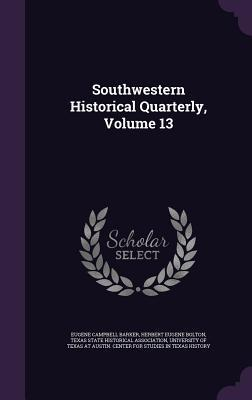Southwestern Historical Quarterly, Volume 13