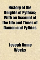 History of the Knights of Pythias; With an Account of the Life and Times of Damon and Pythias
