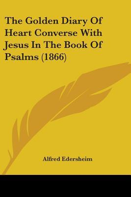 The Golden Diary of Heart Converse with Jesus in the Book of Psalms (1866)
