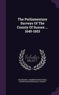 The Parliamentary Surveys of the County of Sussex ... 1649-1653